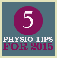 5 PHYSIOTHERAPY TIPS FOR 2015_Glenhuntly Road Health Clinic_Elsternwick Physio_Melbourne Physio_